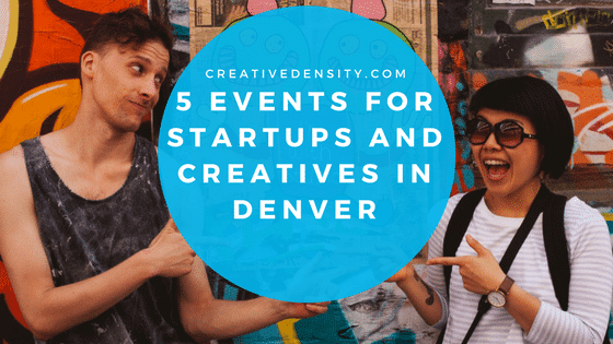 Six events for startups, historians, and creatives in Denver.
