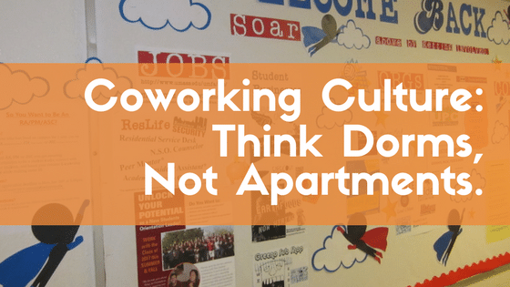 Establishing a Coworking Culture; Think Dorms, Not Apartments.