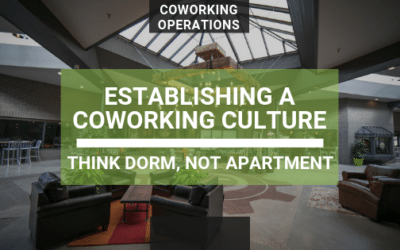 Establishing a Coworking Culture; Think Dorms, Not Apartments.